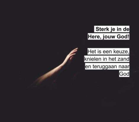 Sterk je in de Here jouw God!